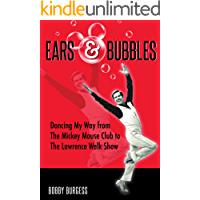 Ears & Bubbles: Dancing My Way from The Mickey Mouse Club to The Lawrence Welk Show book cover