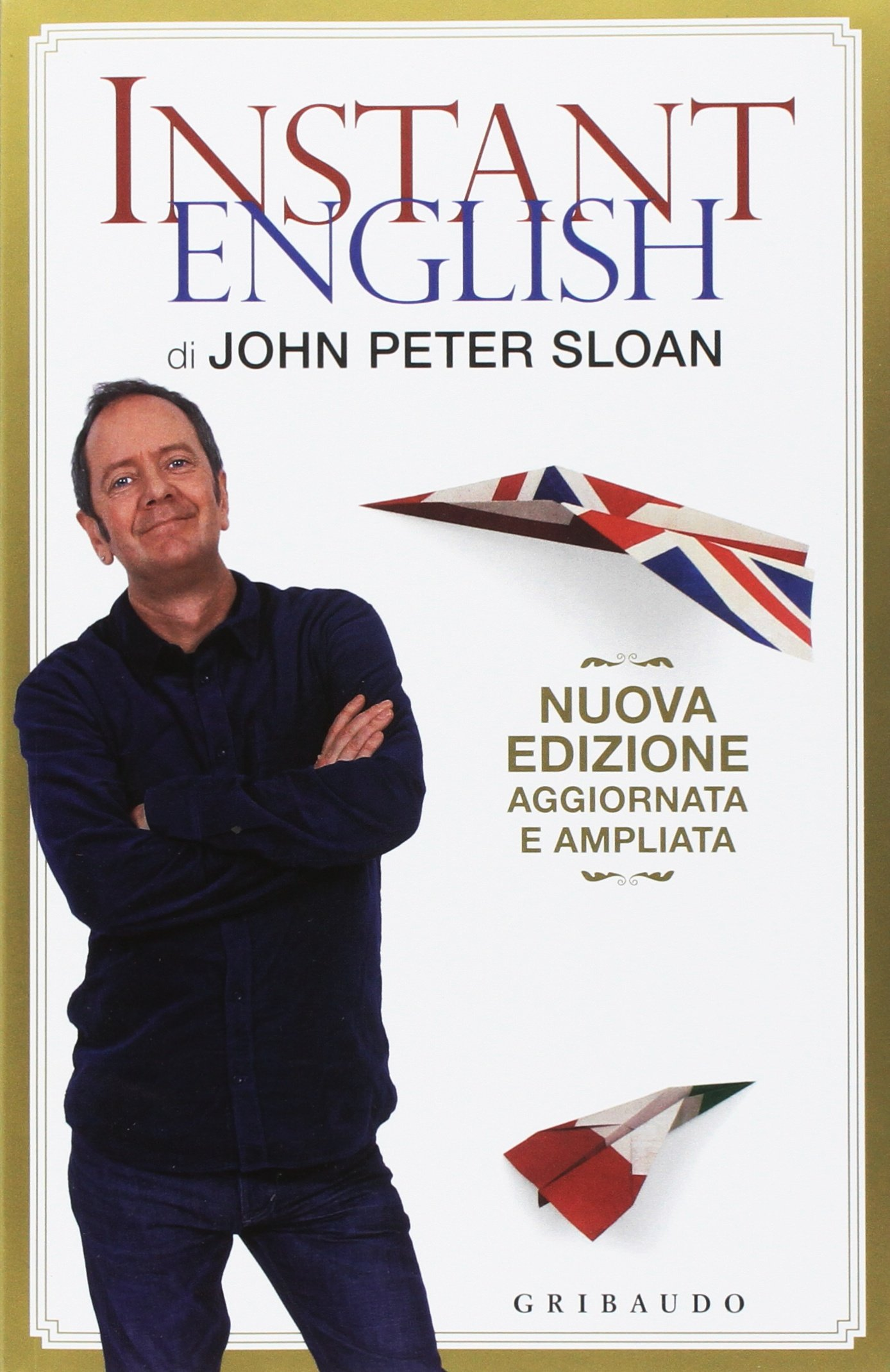 Instant english Copertina flessibile – 26 mar 2014 John Peter Sloan S. Pedroni Gribaudo 8858011104