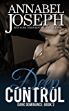 Deep Control (Dark Dominance Book 2)
