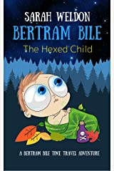 The Hexed Child (Bertram Bile Time Travel Adventure Series Book 3) Kindle Edition