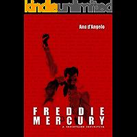 Freddie Mercury - A Reportagem Definitiva: a trajetória lendária e a vida louca do astro do Queen, que viveu mil anos em…