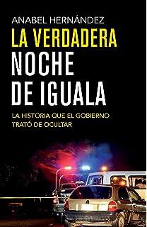 La verdadera noche de Iguala/ The True Night of Iguala: La historia que el