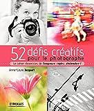 """52 défis créatifs pour le photographe: Le cahier d'exercices de """"Composez, réglez, déclenchez !"""""""
