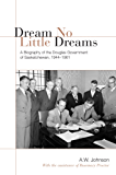 Dream No Little Dreams: A Biography of the Douglas Government of Saskatchewan, 1944-1961 (IPAC Series in Public Management and Governance)