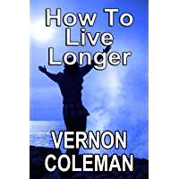 How to Live Longer and Stay Young for the Rest of Your Life: (With hardly any effort) (English Edition)