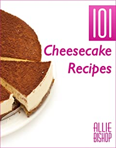 101 Ultimate Cheesecakes: Cheesecake Recipes (101 Recipes Series Book 3)