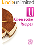 Cheesecake Recipes: 101 Ultimate Cheesecakes - Dessert Recipes To Tingle Your Tastebuds