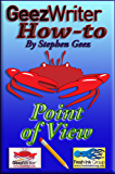 GeezWriter How-To: Point of View: An Author's Guide to Finessing Compelling Story Character Perspectives (English Edition)