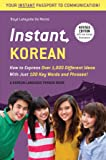 Instant Korean: How to Express Over 1,000 Different Ideas with Just 100 Key Words and Phrases! (A Korean Language Phrasebook & Dictionary) (Instant Phrasebook Series)
