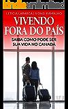 VIVENDO FORA DO PAÍS: SAIBA COMO PODE SER SUA VIDA NO CANADÁ