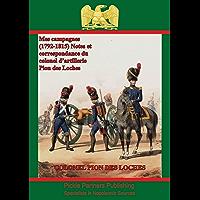 Mes campagnes (1792-1815) - Notes et correspondance du colonel d'artillerie Pion des Loches: mises en ordre et publiées par Maurice Chipon et Léonce Pingaud. (English Edition)