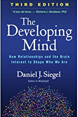 The Developing Mind, Third Edition: How Relationships and the Brain Interact to Shape Who We Are Kindle Edition