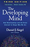 The Developing Mind: How Relationships and the Brain Interact to Shape Who We Are 3ed