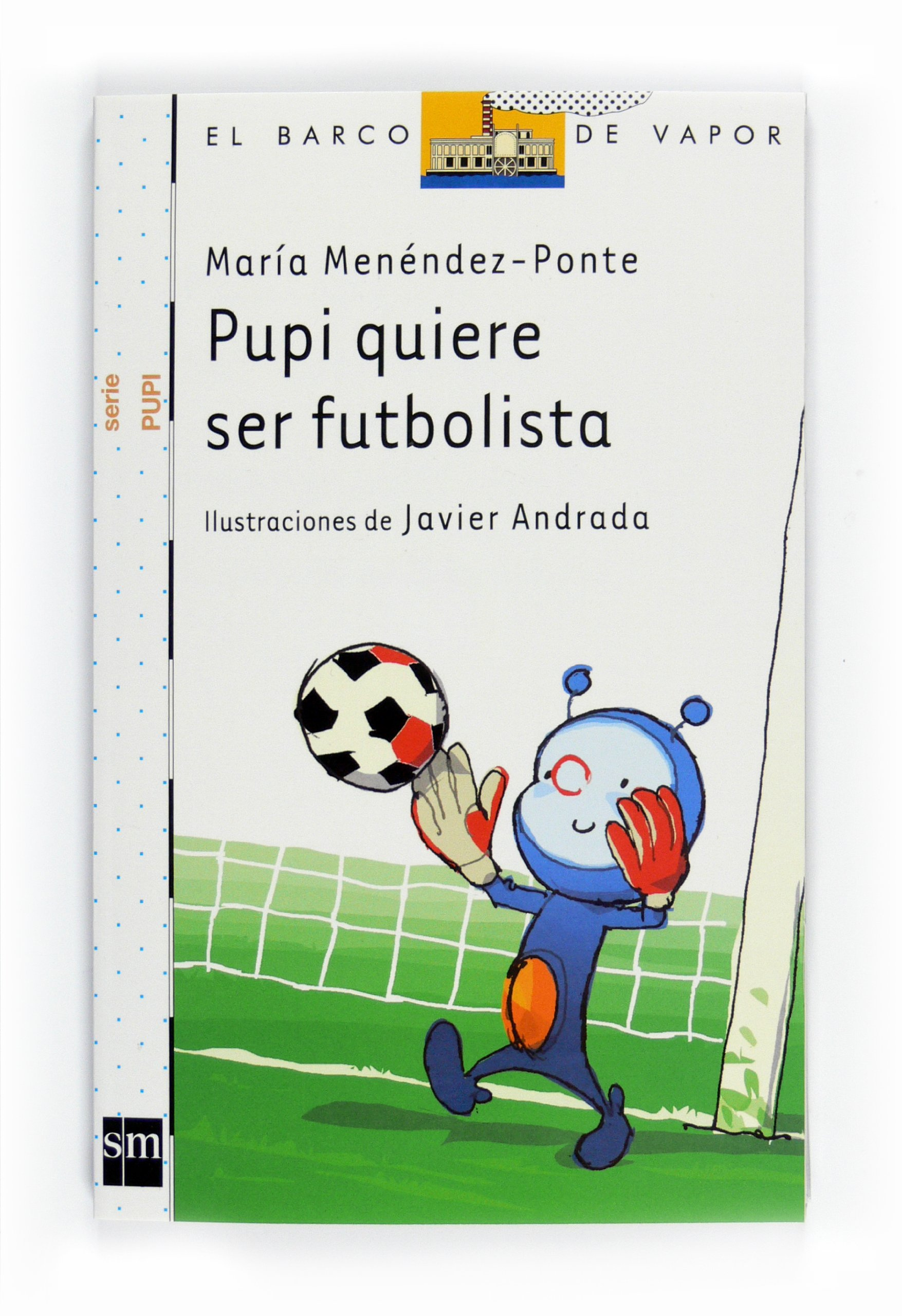 Pupi quiere ser futbolista / Pupi Wants to be a Soccer Player (El Barco De Vapor: Serie Pupi / the Steamboat: Pupi Series) (Spanish Edition) PDF