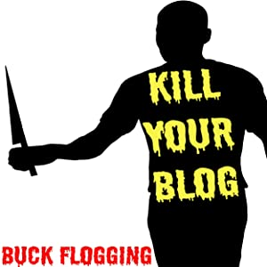 Kill Your Blog: 12 Reasons Why You Should Stop F#$%ing Blogging!