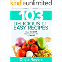 Budget Cookbook (3rd Edition): 103 Delicious & Easy Recipes That Will CUT Your Grocery Bill in Half (Feed 4 for Under $10 A Meal)