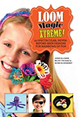 Loom Magic Xtreme!: 25 Spectacular, Never-Before-Seen Designs for Rainbows of Fun Kindle Edition