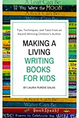 Making a Living Writing Books for Kids: Tips, Techniques, and Tales from a Working Children's Author Kindle Edition