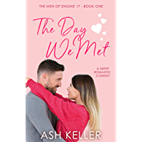 The Day We Met: A Sweet Romantic Comedy (The Men of Engine 17 Book 1)