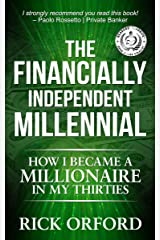 The Financially Independent Millennial: How I Became a Millionaire in My Thirties (English Edition) eBook Kindle