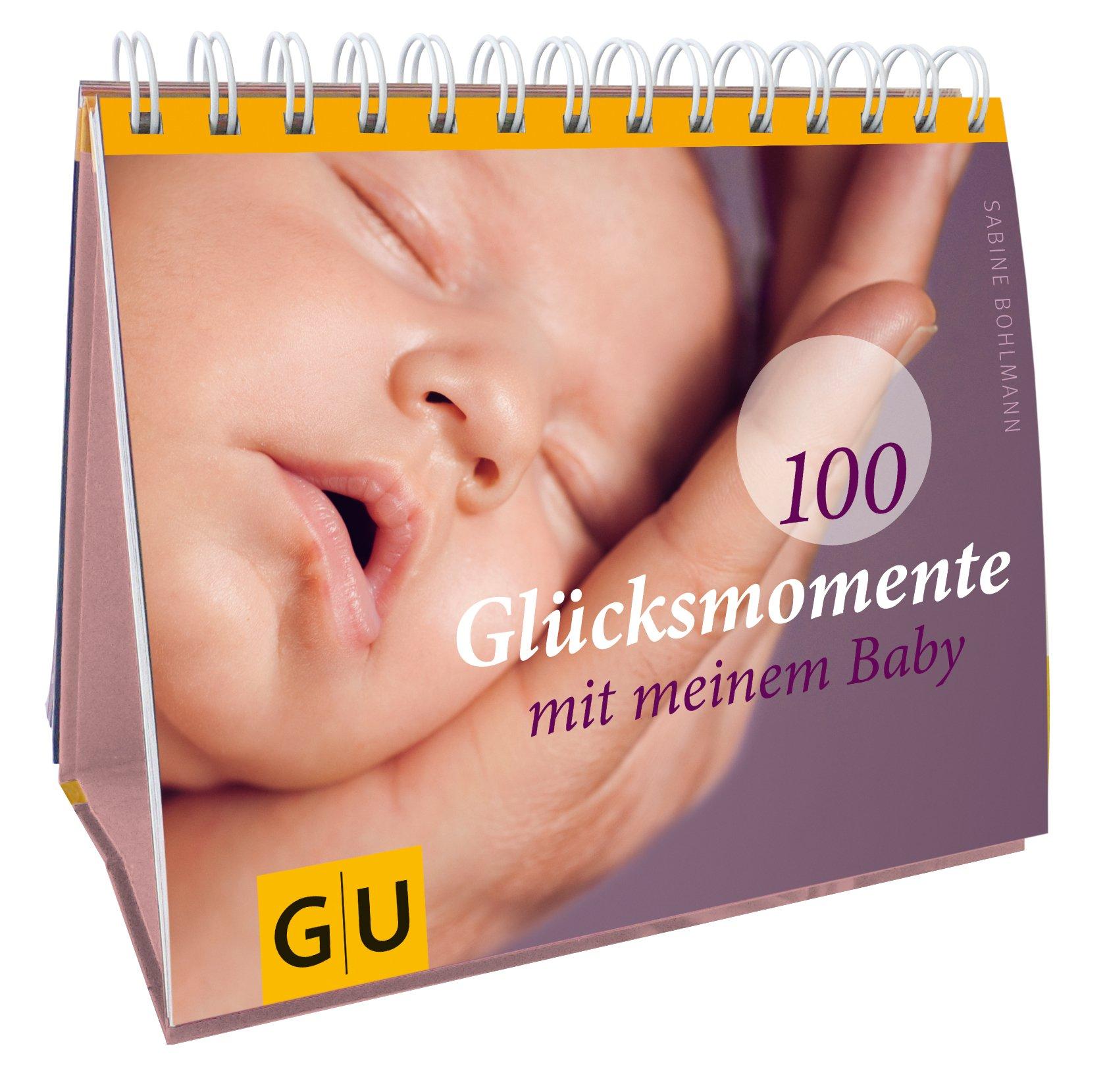 100 Glücksmomente mit meinem Baby Spiralbindung – 7. September 2011 Sabine Bohlmann GRÄFE UND UNZER Verlag GmbH 3833821787 Ratgeber Gesundheit