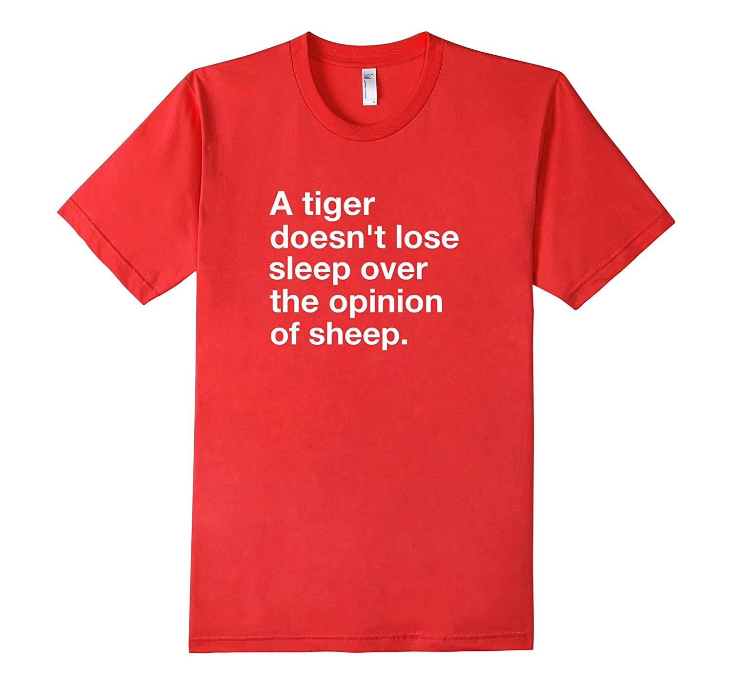 A Tiger Doesnt Lose Sleep Over the Opinion of Sheep T-Shirt-TH