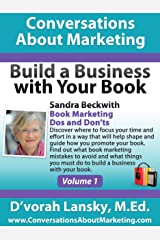 Build a Business with Your Book: Book Marketing Dos and Don'ts (Conversations About Marketing (Build a Business with Your Book Interview Series) 1)