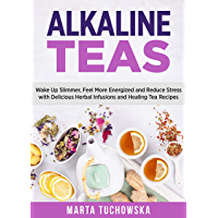 Alkaline Teas: Wake Up Slimmer, Feel More Energized and Reduce Stress with Delicious Herbal Infusions and Healing Tea Recipes (Alkaline Drinks, Alkaline Diet for Beginners Book 1) (English Edition)
