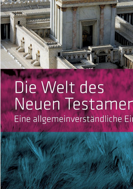 die-welt-des-neuen-testaments-eine-allgemeinverstndliche-einfhrung-studienreihe-igw-band-1-2-leicht-berarbeitete-auflage