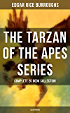 TARZAN OF THE APES SERIES - Complete 25 Book Collection (Illustrated): The Return of Tarzan, The Beasts of Tarzan, The Son of Tarzan, Tarzan and the Jewels ... the Terrible and many more (English Edition)