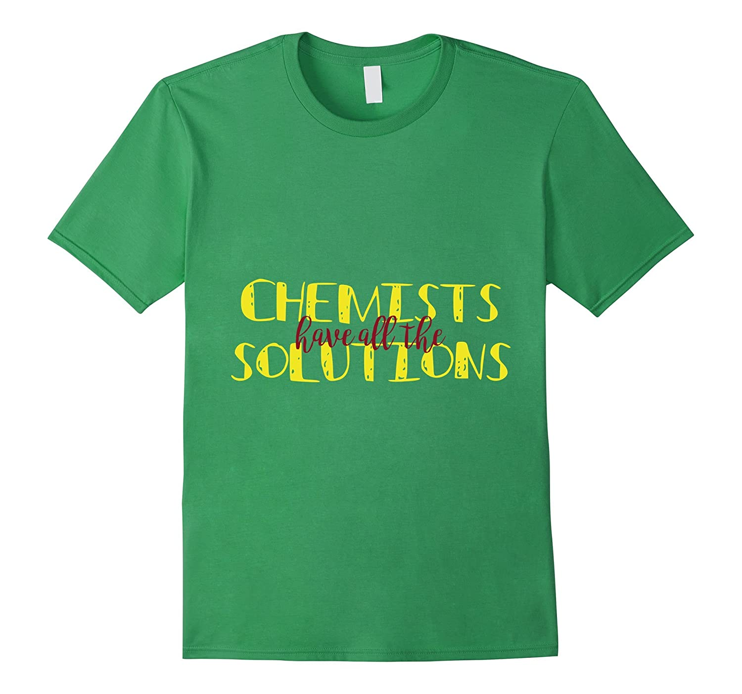 Chemists Have All The Solutions Tee - Chemistry T Shirt-TD
