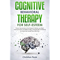 Cognitive Behavioral Therapy for Self Esteem: Proven Neuroscience Techniques to Retrain your Brain, Overcome Fear and Relief Anxiety. Increase Self-Confidence ... yourself Day after Day! (English Edition)