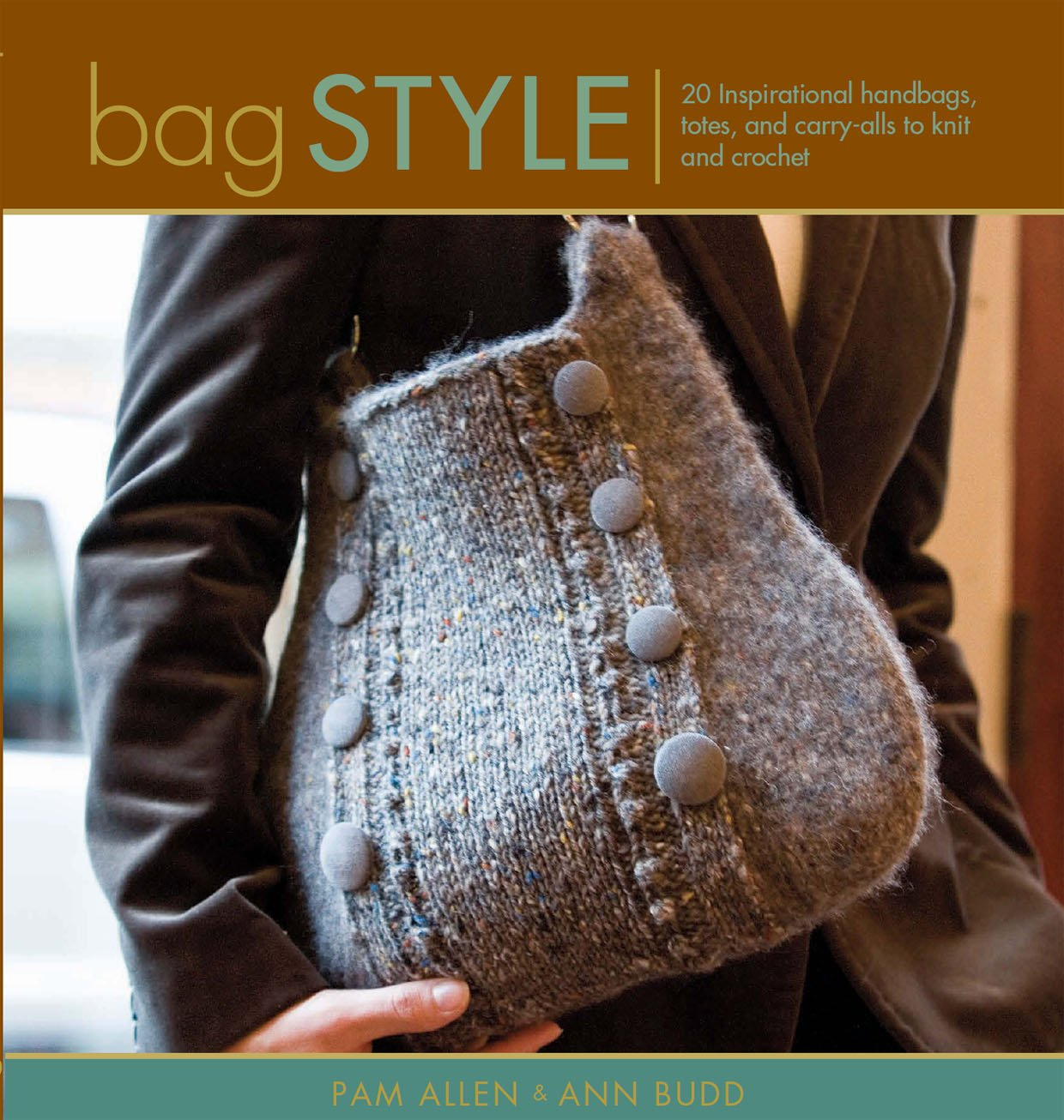 Bag Style: Innovative to Traditional, 20 Inspirational Handbags, Totes, and Carry-Alls to Knit and Crochet (Style)