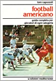 Football americano. Guida completa per giocatori di ogni categoria