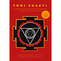 Yoni Shakti: A woman's guide to power and freedom through yoga and tantra (2nd edition) (English Edition)