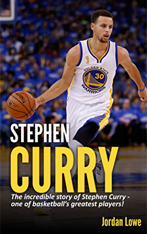 Stephen Curry: The incredible story of Stephen Curry - one of basketball�s greatest players!