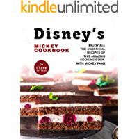 Disney's Mickey Cookbook: Enjoy All the Unofficial Recipes of This Amazing Cooking Book with Mickey Fans