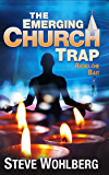 The Emerging Church Trap: Avoid the Bait
