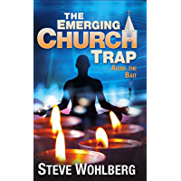 The Emerging Church Trap: Avoid the Bait