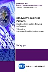 Innovative Business Projects: Breaking Complexities, Building Performance, Volume One: Fundamentals and Project Environment Kindle Edition