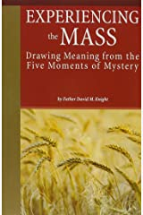 Experiencing the Mass: Drawing Meaning from the Five Moments of Mystery Paperback
