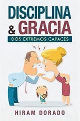 Disciplina & Gracia: Dos Extremos Capaces (Spanish Edition) Kindle Edition