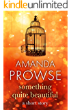 Something Quite Beautiful: A short story with a twist from the number 1 bestseller (No Greater Love)