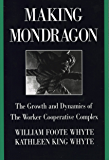Making Mondragón: The Growth and Dynamics of the Worker Cooperative Complex (Cornell International Industrial and Labor…