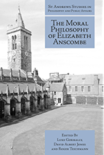 The Moral Philosophy Of Elizabeth Anscombe St Andrews Studies In And Public Affairs