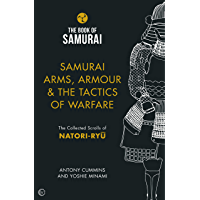 Samurai Arms, Armour & the Tactics of Warfare: The Collected Scrolls of Natori-Ryu (Book of Samurai 2)