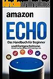 Amazon Echo: Das Handbuch für Beginner und Fortgeschrittene. Für Echo, Echo Dot und Alexa, IFTTT, Easter Eggs, uvm.