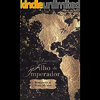 O filho do imperador (Romances do Novo Mundo Livro 1)