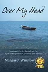 Over My Head: Journeys in Leaky Boats from the Strait of Magellan to Cape Horn and Beyond Kindle Edition