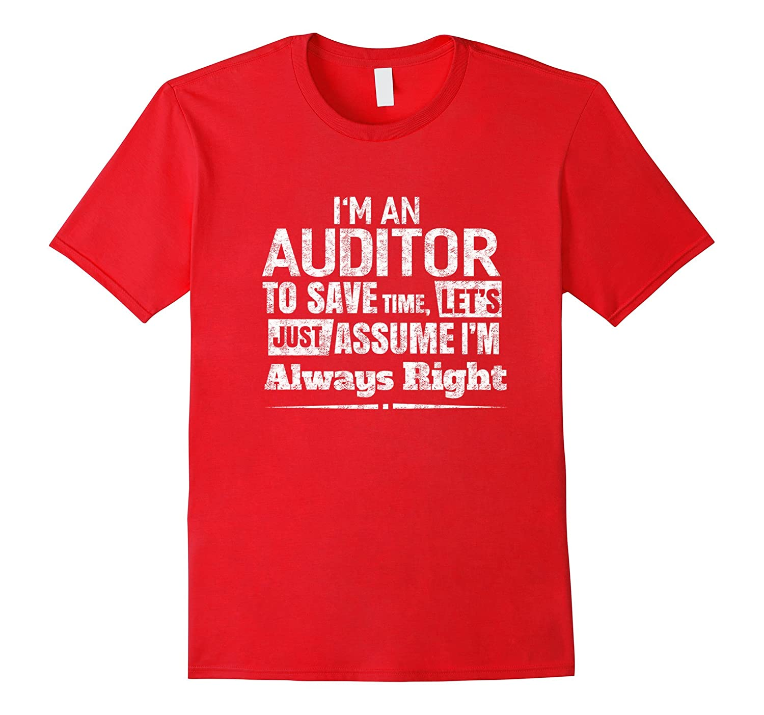 I'm An Auditor To Save Time, I'm Always Right T-Shirt Unisex-Art